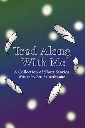 Trod Along With Me: A Collection of Short Stories