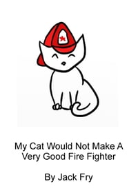 (Ages 4-6) My Cat Would Not Make A Very Good Firefighter