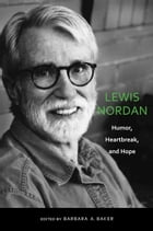 Lewis Nordan: Humor, Heartbreak, and Hope by Barbara A. Baker