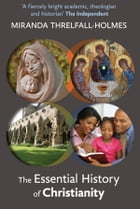 The Essential History of Christianity by Miranda Threlfall-Holmes