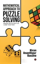 Mathematical Approach to Puzzle Solving: Making Maths and Fun Come Together by Kiran Ananthpur Bacche