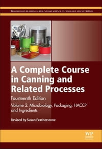 A Complete Course in Canning and Related Processes: Volume 2: Microbiology, Packaging, HACCP and…