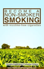 Become a non-smoker smoking: with nicotine-free cigarettes - www.TheNicotineFreeCigarette.com by Christine Engelbrecht