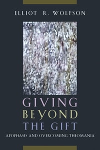 Giving Beyond the Gift: Apophasis and Overcoming Theomania