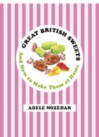 Great British Sweets: And How To Make Them at Home