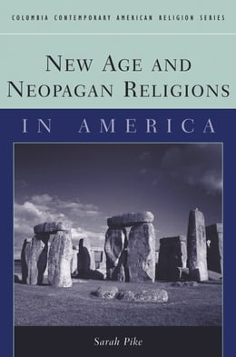 Book New Age and Neopagan Religions in America by Sarah M. Pike