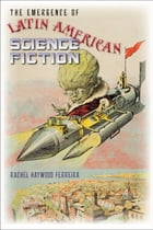 The Emergence of Latin American Science Fiction by Rachel Haywood Ferreira