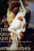 The Great God Pan: With 12 Illustrations and a Free Online Audio File by Arthur Machen