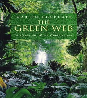 The Green Web A Union for World Conservation