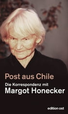 Post aus Chile: Die Korrespondenz mit Margot Honecker by Frank Schumann