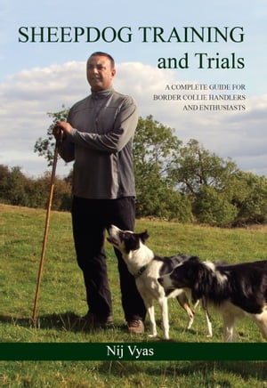Sheepdog Training and Trials A Complete Guide for Border Collie Handlers and Enthusiasts