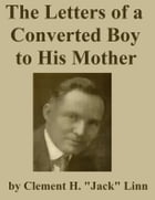 """The Letters of a Converted Boy to His Mother by C. H. """"Jack"""" Linn"""