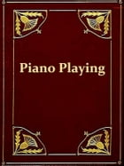 Piano Playing [Illustrated]: With Piano Questions Answered by Josef Hofmann