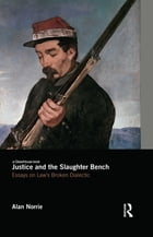 Justice and the Slaughter Bench: Essays on Law's Broken Dialectic