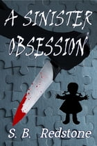 A Sinister Obsession by S. B. Redstone