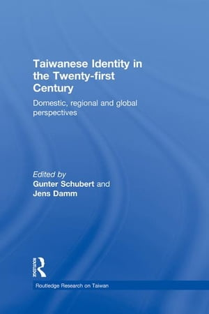 Taiwanese Identity in the 21st Century Domestic,  Regional and Global Perspectives