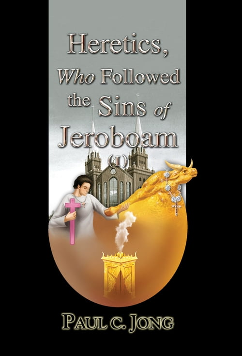 Heretics, Who Followed the Sins of Jeroboam (I)