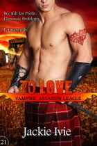To Love: Vampire Assassin League, #21 by Jackie Ivie