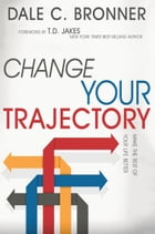 Change Your Trajectory: Make the Rest of Your Life Better by Dale Bronner