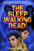 ScareScapes Book Three: The Sleepwalking Dead! by Jake Bible