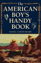 The American Boy's Handy Book: What to Do and How to Do It