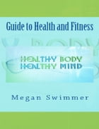 Guide to Health and Fitness by Meagan Swimmer