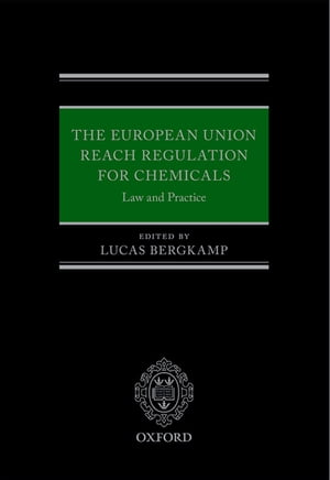 The European Union REACH Regulation for Chemicals Law and Practice