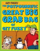 Potpourrific Great Big Grab Bag of Get Fuzzy: A Get Fuzzy Treasury: A Get Fuzzy Treasury by Darby Conley