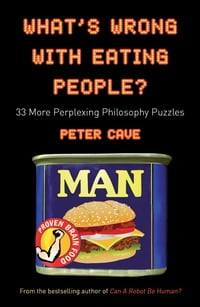 What's Wrong With Eating People?: 33 More Perplexing Philosophy Puzzles