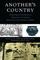 Another's Country: Archaeological and Historical Perspectives on Cultural Interactions in the Southern Colonies by J.W. Joseph