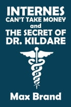 Internes Can't Take Money and The Secret of Dr. Kildare by Max Brand