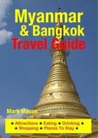 Myanmar & Bangkok Travel Guide: Attractions, Eating, Drinking, Shopping & Places To Stay by Mark Mason