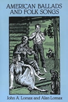 American Ballads and Folk Songs by John A. Lomax