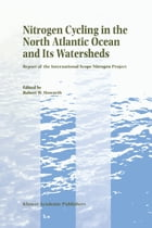 Nitrogen Cycling in the North Atlantic Ocean and its Watersheds: Report of the International SCOPE Nitrogen Project by Robert W. Howarth