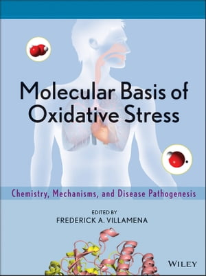 Molecular Basis of Oxidative Stress Chemistry,  Mechanisms,  and Disease Pathogenesis