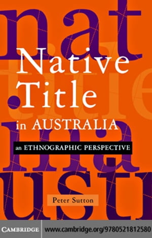 Native Title in Australia: An Ethnographic Perspective