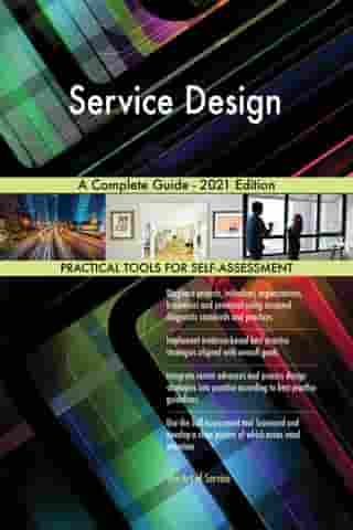 Service Design A Complete Guide - 2021 Edition by Gerardus Blokdyk