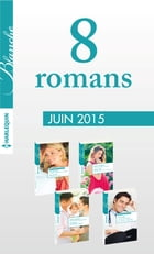 8 romans Blanche (nº1222 à 1225 - juin 2015): Harlequin collection Blanche by Collectif