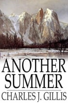 Another Summer: The Yellowstone Park and Alaska by Charles J. Gillis