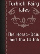 The Horse-Dew and the Witch by Turkish Fairy Tales