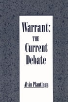 Warrant: The Current Debate by Alvin Plantinga