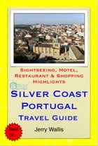 Silver Coast, Portugal Travel Guide - Sightseeing, Hotel, Restaurant & Shopping Highlights (Illustrated) by Jerry Wallis