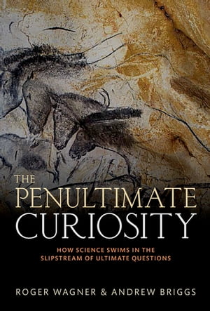 The Penultimate Curiosity How Science Swims in the Slipstream of Ultimate Questions