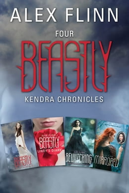 Book Four Beastly Kendra Chronicles Collection: Beastly, Lindy's Diary, Bewitching, Mirrored by Alex Flinn