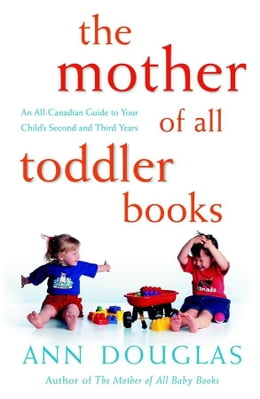 Book The Mother of All Toddler Books: An All-Canadian Guide to Your Child's Second and Third Years by Douglas, Ann
