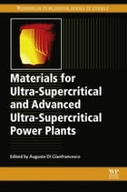 Materials for Ultra-Supercritical and Advanced Ultra-Supercritical Power Plants by Augusto Di Gianfrancesco