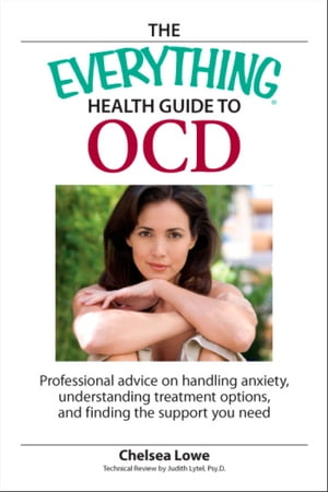 The Everything Health Guide to OCD Professional advice on handling anxiety,  understanding treatment options,  and finding the support you need