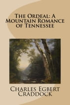 The Ordeal: A Mountain Romance of Tennessee by Charles Egbert Craddock
