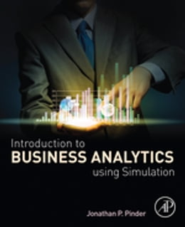 Book Introduction to Business Analytics Using Simulation by Jonathan P. Pinder