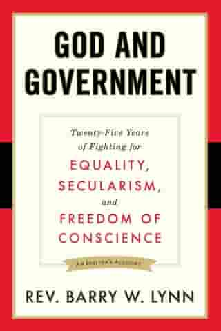 God and Government: Twenty-Five Years of Fighting for Equality, Secularism, and Freedom Of Conscience by Barry W. Rev. Lynn